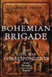 A Bohemian Brigade: The Civil War Correspondents - Mostly Rough, Sometimes Ready