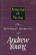 A Way Out of No Way:  The Spiritual Memoirs of Andrew Young