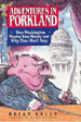 Adventures in Porkland:  How Washington Wastes Your Money and Why They Won't Stop