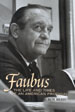 Faubus:  The Life and Times of An American Prodigal