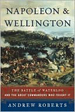 Napoleon & Wellington:  The Battle of Waterloo and the Great Commanders Who Fought It