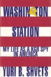 Washington Station:  My Life as a KGB Spy in America